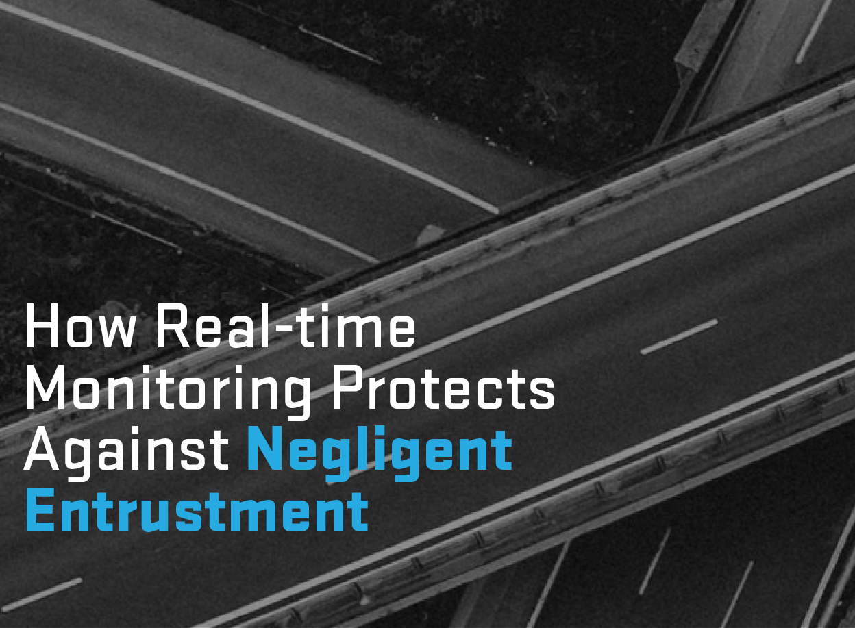How Real time monitoring protect against negligent entrustment