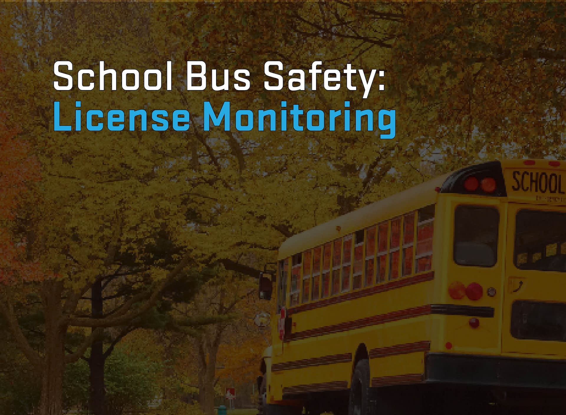 How to Increase School Bus Safety with Continuous License Monitoring